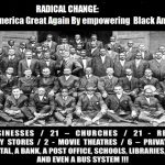 Radical Change: Empowering Black America to reinvent itself, no strings attached.